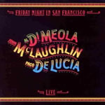 John McLaughlin, Al DiMeola & Paco de Lucia - Friday Night in San Francisco