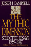 Joseph Campbell - The Mythic Dimension: Selected Essays 1959-1987