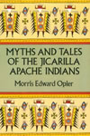 Morris Edward Opler - Myths and Tales of the Jicarilla Apache Indians
