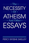 Percy Bysshe Shelley - The Necessity of Atheism and other Essays
